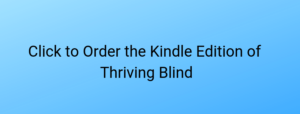 BUtton CLick to Order Kindle Edition of Thriving Blind