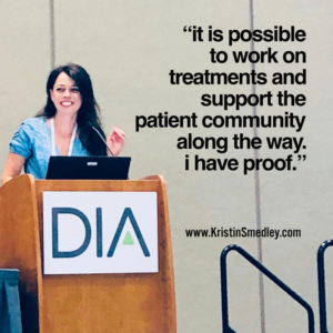 "Kristin at the DIA 2019 podium with a quote from her speech. ""It is possible toe work on treatments and support the patient community along hte way"""
