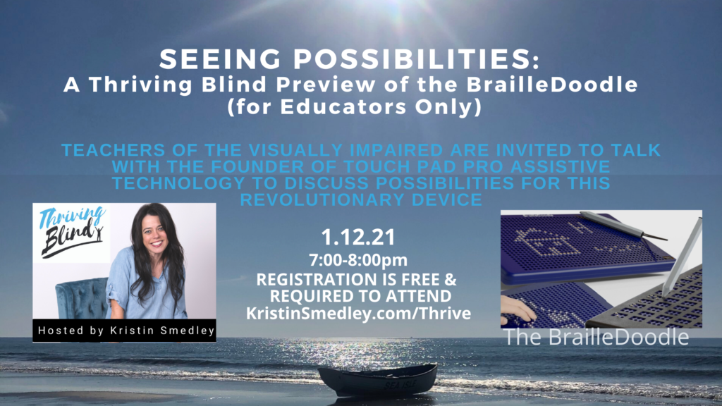 Seeing Possibilities: A THriving BLind Preview of the BrailleDoodle A special event for TVI's to talk with the FOunder of TouchPadPro Assitive Technology LLC